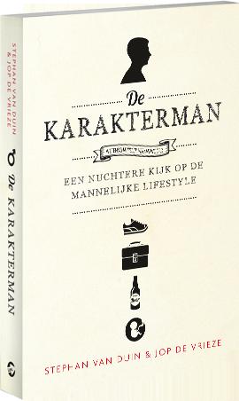 De Karakterman - Een nuchtere kijk op de mannelijke lifestyle - Wetenschappelijk verantwoord - Stephan van Duin & Jop de Vrieze